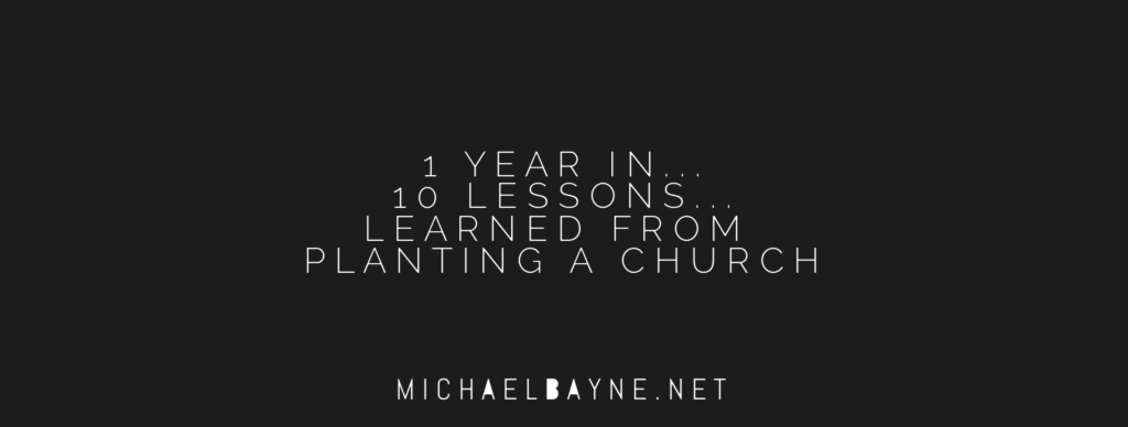 1 Year In 10 Lessons Discovered Planting A Church Michaelbayne Net
